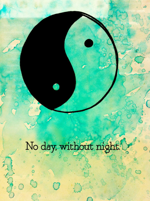 No day, without night.