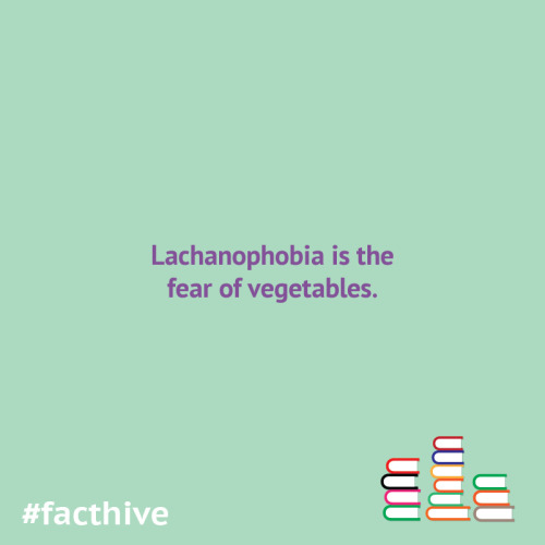 Lachanophobia is the fear of vegetables.