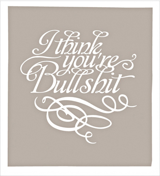 Typejunkie: I think you're bullshit  -  candycoateduniverse.com  (via i think you're bullshit - ** candy coated universe //)