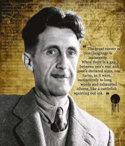 """The great enemy of clear language is insincerity…"" George Orwell"