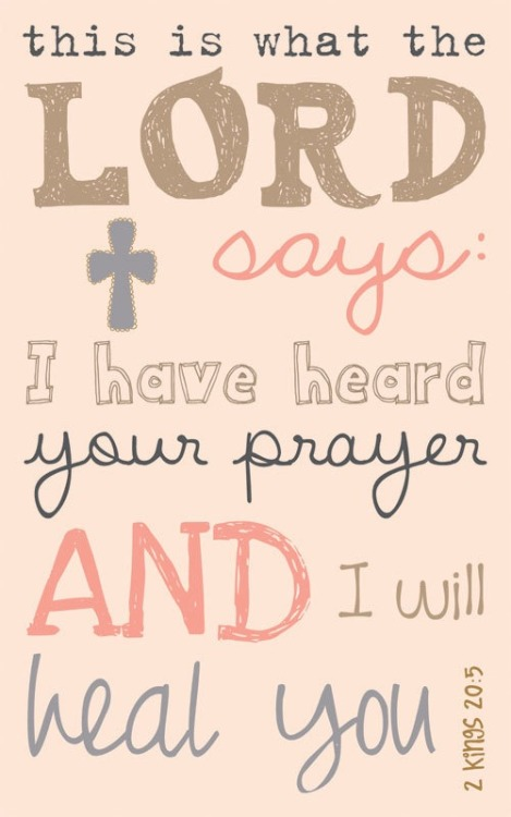 littlethingsaboutgod:  He hears our prayer and He will heal us! - 2 Kings 20:5