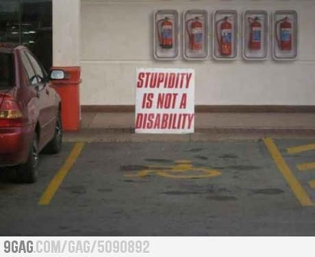 9gag:  Stupidity is not a disability. Or is it?