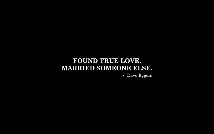 """Found true love. Married someone else."""
