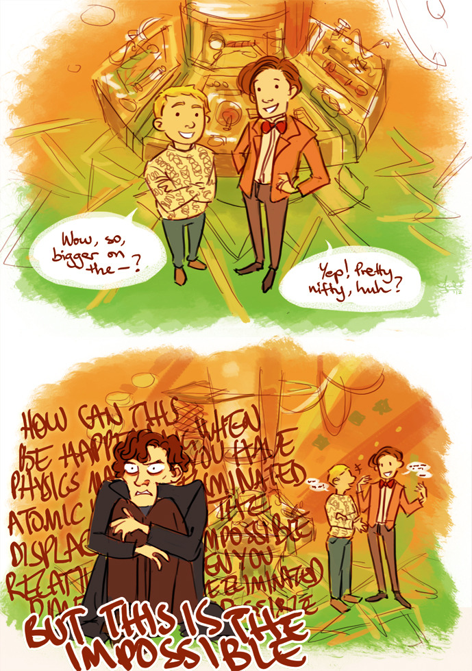 "anaeolist:  John would make a kick-ass companion. Sherlock, not so much.  DISAGREE. ""Once you eliminate the impossible, however improbable, must be the truth."" It's improbable, being the only TARDIS left, but not impossible! I will cling to the idea that these fake worlds are true things, kept secret or fictionalized by the government or whatever, until someone tells me it is impossible. Truth is, the stories are just as true to me as anything from the Bible, because they are just as impossible and just as ridiculous, and far more inspiring. I'm agnostic (possibly atheistic) as far as conventional religions go, but these make so much more sense to me. Okay, I'm drinking tonight… deal with it."