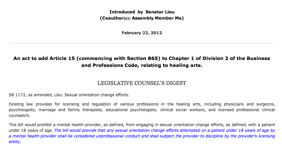 Here's a section of the Bill that would stop minors from being subjected to conversion therapy in California. To see the rest of it click here.
