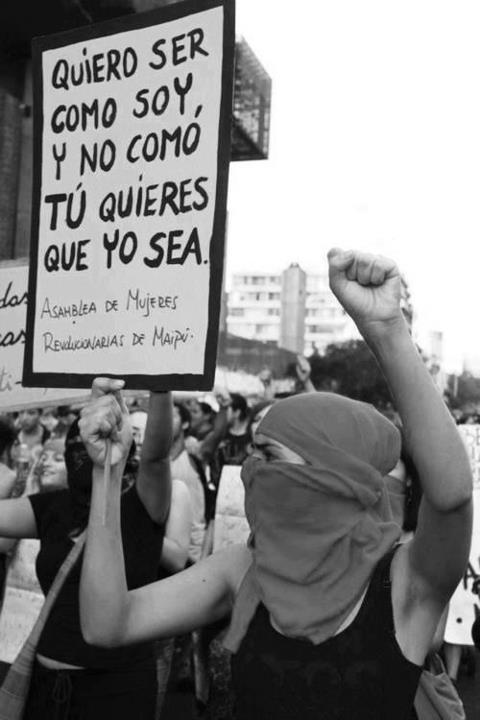 corazonenlucha:  sinidentidades:  I want to be as I am and not who you want me to be.  Assembly of Revolutionary Women of Maipu.   SI.