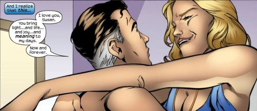 Caption: And I realize that this… Reed Richards: I love you, Susan.  You bring light… and life… and joy… and meaning to my days.  Now and forever. - From 4 #21 by Roberto Aguirre-Sacasa and Valentine De Landro.  August 2005.