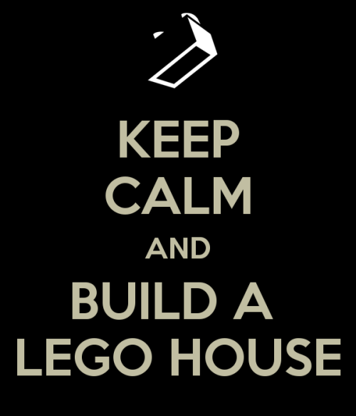 bronzehopper:  ;) I love you Ed  Keep Calm and Build A Lego House