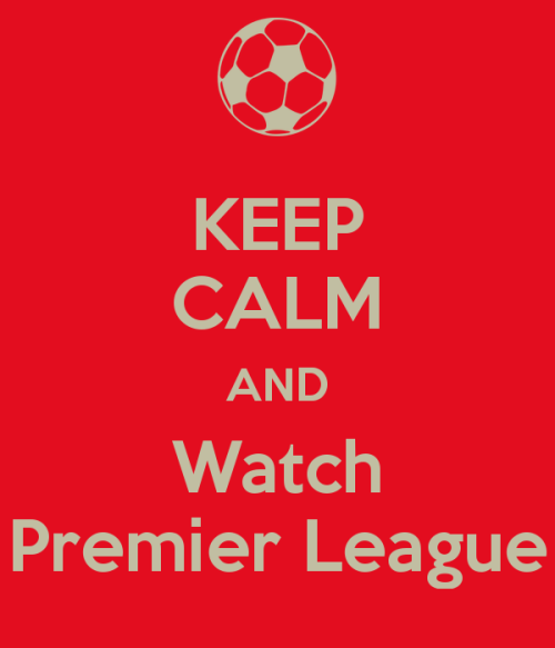 Keep and calm and watch Premier League