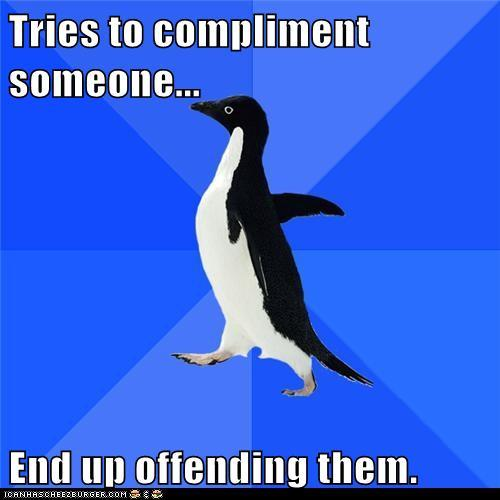 Socially Awkward Penguin: You Look Less Fat Than Usualhttp://advice-animal.tumblr.com