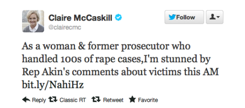 "joshsternberg:  ""As a woman & former prosecutor who handled 100s of rape cases,I'm stunned by Rep Akin's comments about victims this AM http://bit.ly/NahiHz - Senator Claire McCaskill responding to Senate challenger Rep. Todd Akin's stupid comments on rape and abortion.  Cause and effect: Thanks to his comments, Akin just gave his opponent some ammo and momentum in the race — a race that was going to be difficult for McCaskill because her state's leaning right these days and she barely won in 2006 as it is. The question — with a weak opponent who just drew a firestorm of controversy, can McCaskill claw her way to another term? EDIT: For sake of numbers, McCaskill was down five points on Akin before he made his comments, based on a RealClearPolitics average of polls."