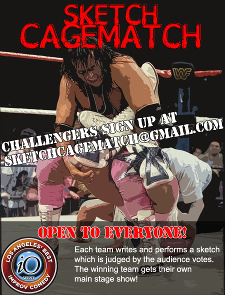Teams come from all over Los Angeles to compete in iO's Sketch CageMatch. Once inside the cage, each team performs a sketch to be judged by audience vote. The winner returns the following week to defend the championship. Any team that wins 10 in a row gets a 1-hour, prime time slot on the iO Mainstage to showcase their winning sketches! Interested in signing up? You provide the sketch – You provide the cast – We provide the stage! Please no stand up, videos, or character monologues, this show is all about Sketch! To sign up email Andy at sketchcagematch@gmail.com  tickets and info!