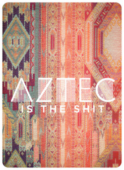 officialshax:  Im Getting into the Aztec Swag!