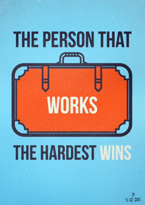wordsoverpixels:  the person that works the hardest wins