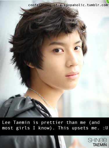 confessions-of-a-kpopaholic:  Lee Taemin is prettier than me (and most girls I know). This upsets me. :U