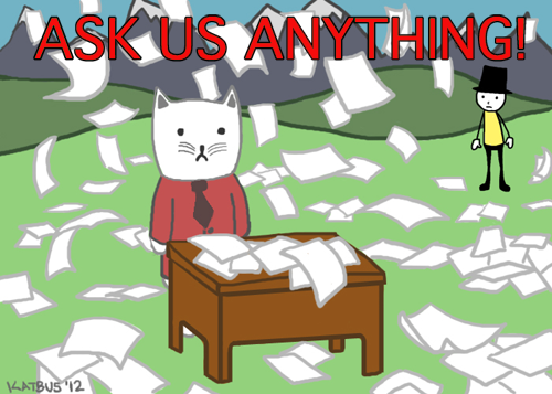 Hey everybody guess what? We are officially opening our ask box to the masses and we want to hear from you! Do you want to know more about Our New Electrical Morals? Like just how much business does Business Cat handle on a daily basis? Or what's Wendy's favorite day of the week (answer: none).  The only way to find out the burning answers to these hard hitting questions is to ask us! Thanks Katie for providing this wonderful piece of art.