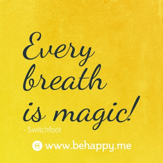 Every breath is magic!