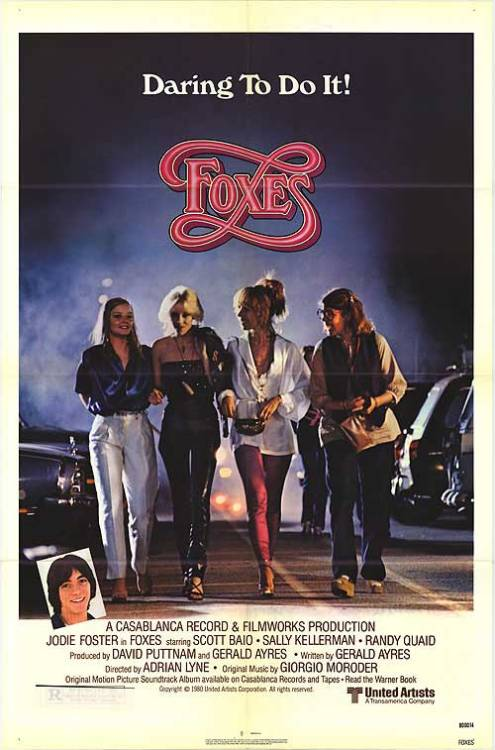 Foxes (1980)  A group of four teenage girls in the San Fernando Valley, and the usual problems teenagers has to cope with. Deidre is fascinated by sex, Madge is unhappily overweight, Annie is into drugs and Jeanie has to take care of all of them. They think that the school is a waste of time, their boyfriends immature and the grown-ups come from another planet.  Cast: Jodie Foster, Cherie Currie, Marilyn Kagan, Kandice Stroh Follow this blog for the neverending list of all the teen movies ever made!