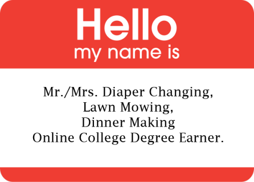 Hello, My Name Is…you know, for the online college degree-earning parent