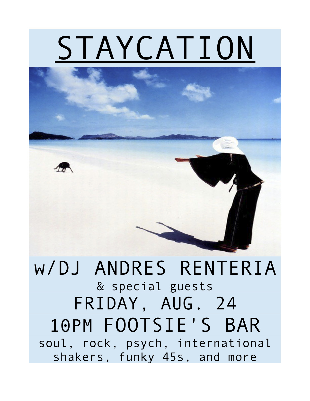 STAYCATION this Friday, August 24 at Footsie's Bar….soul, rock, psych, international shakers, funky 45s and more!!!  With me, DJ Andres Renteria!!!