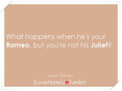 #832. What happens when he's your Romeo, but you're not his Juliet?