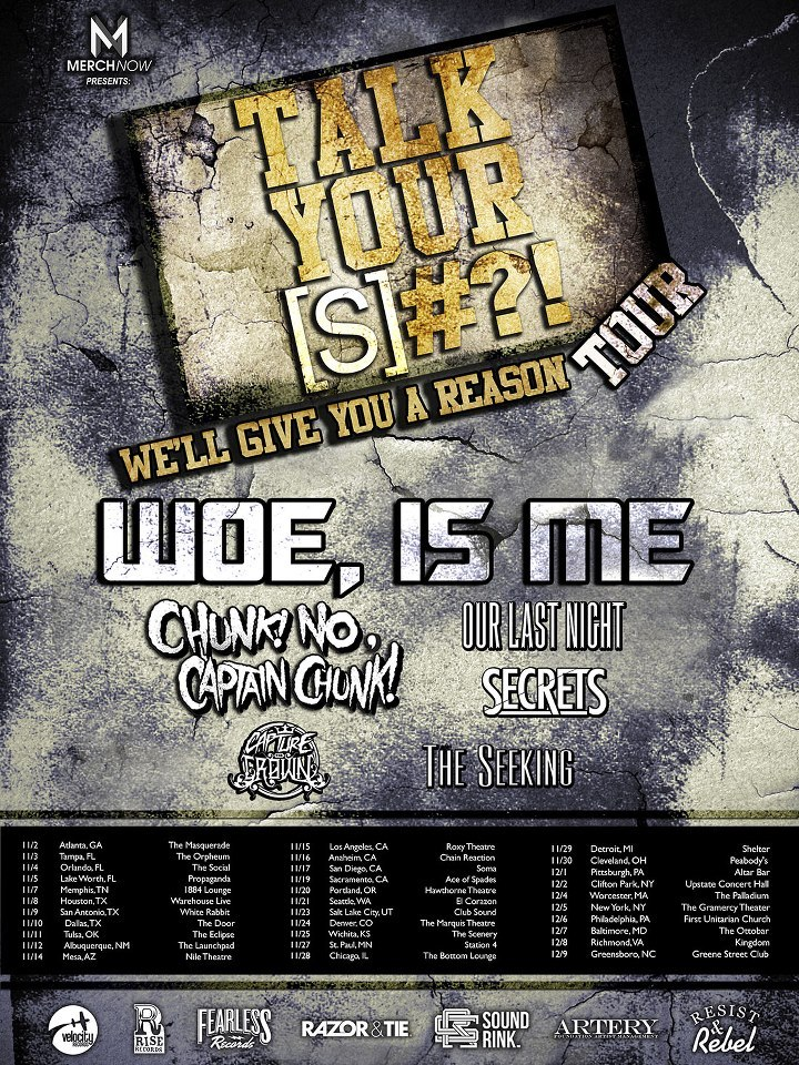 Woe, Is Me is heading out on tour this fall with Secrets, Chunk!No,Captain Chunk!, The Seeking, Capture The Crown and Our Last night. Check out the date here
