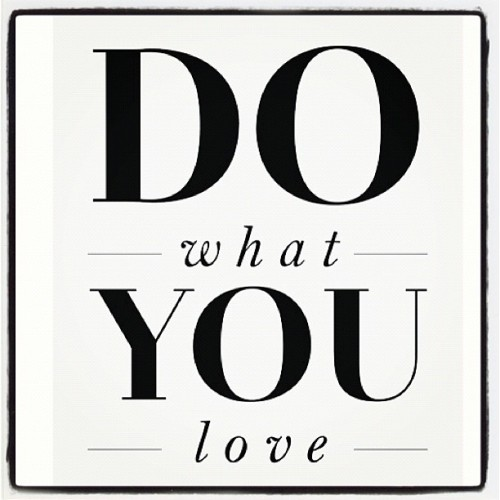 thefashionoffice:  Do What You Love #typography #bestoftheday (Taken with Instagram)