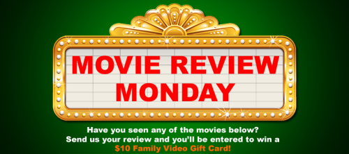 Review one of the movies pictured below and you'll be entered to win a $10 Family Video gift card!  This week's contest closes on Thursday at Midnight (PST).