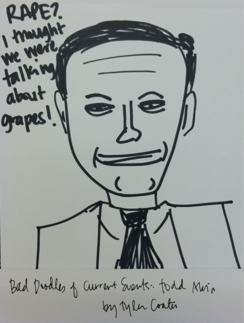 BAD DOODLES OF CURRENT EVENTS: TODD AKIN