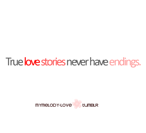 bestlovequotes:  True love stories never have endings | CourtesyFOLLOW BEST LOVE QUOTES ON TUMBLR  FOR MORE LOVE QUOTES