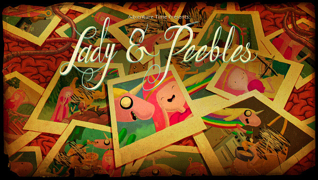 Adventure Time - Lady & Peebles  The girls get their own adventure. It is weird! It leads to Ricardio, the heart guy! He has attached limbs to himself. Pb saves the day! But Lady Rainicorn is pregnant!?!?!?