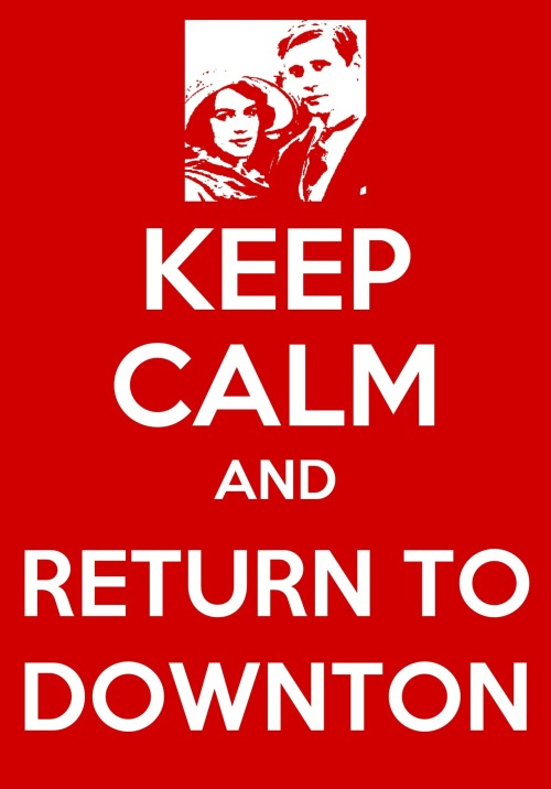 keepcalmmeme:  Keep Calm and Return To Downton