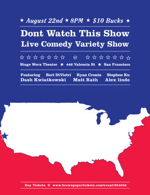 8/22. Don't Watch This Show LIVE (Variety Show) @ Stage Werx. 446 Valencia St. SF. 8PM. $10. Featuring Bert DiVietri, Ryan Cronin, Dash Kwiatkowski, Stephen Ku, Alex Lindo, Matt Rath and Matt Casey. Official Website: Here. Tickets Available: Here.  This is a full on Comedy Show. We have sketch, improv, stand up, music and videos. A great array of talented comedians from all over the Bay Area. This is a variety show format where anything can happen. Come enjoy a nice hump day night of comedy. If you are sick and tired of going and seeing the same people perform over and over and the same format of stand up and sketch shows. If you are disappointed at the crap open mics throw at you week after week. THEN come check this show out. Its not amateur hour.We have it all wrapped together. Its something different for San Francisco.