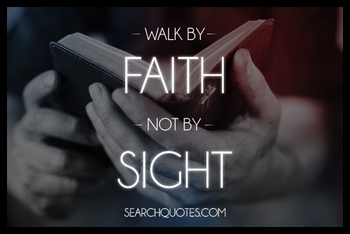 Start walking by faith, Stop crawling by sight.