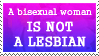 asexualxbisexual:  newsflash by Dametora  So, I know that some women do identify as both bi and lesbian, and that's awesome - but this is an important newsflash for monosexuals everywhere. Image: in bi pride colours on a postage stamp: a bisexual women IS NOT A LESBIAN