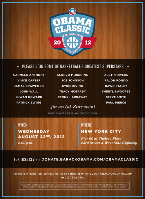"[INAUGURAL FUNDRAISER] The Obama Classic Hosted by the Young & Powerful Group  Wednesday, August 22 | 7pm Pier 60, Chelsea Piers, located at  23rd Street & West Side Highway New York, NY   Join NY's Y&P for Obama, Gen44, President Obama, Michael Jordan and NBA All-Stars for America as for the Inaugural Obama Classic event in New York City.  The day will consist of a ""fantasy camp"" with the All-Stars (12pm), an autograph signing (2pm), and a dinner co-chaired by Michael Jordan.  The Obama Classic will feature basketball's greatest super stars in support of the Obama Victory Fund and promises to be a once in a lifetime event.  The following players are confirmed to attend: Michael Jordan, Carmelo Anthony, John Wall, Chris Bosh, Paul Pierce, Sheryl Swoopes, Rajon Rondo, Kyrie Irving, Vince Carter, Jamal Crawford, Patrick Ewing, Alonzo Mourning, Penny Hardaway, Joe Johnson, Tracy McGrady, Steve Smith, Dawn Staley, Juwan Howard, Austin Rivers  More players to be announced!  Event Opportunities: - An opportunity to participate in an Autograph Session with basketball's greatest superstars.  - A Shoot-Around Skills Session with The Players – a chance to shoot hoops and learn from the greatest in the game.  - An opportunity to join President Obama and The Players later that evening for dinner at the New York Athletic Club.  Click here to RSVP for Fantasy Camp and Autograph Signing —> http://bit.ly/TSXIia  Click here to RSVP for dinner with President Obama and Michael Jordan —> http://bit.ly/NE3mpg  For more information, please contact NY's Young & Powerful for Obama Chair, Dana Williams at NY@yp4obama.org"