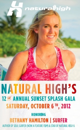 Join us for Natural High's 12th Annual Gala with Honorary Guest Bethany Hamilton, star of Natural High 6 and author of Soul Surfer (now a movie)! To learn more or buy tickets to Natural High's Gala on October 6, 2012, check out: http://www.naturalhigh.org/gala