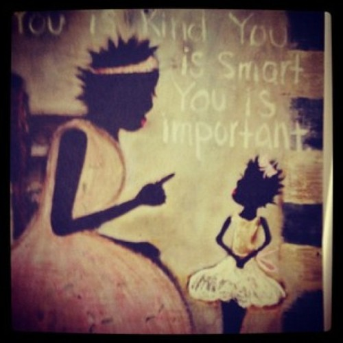 "day 215: one of my favourite quotes, ""you is kind, you is smart, you is important"" <3 #thehelp via @rlhouston :) (Taken with Instagram)"