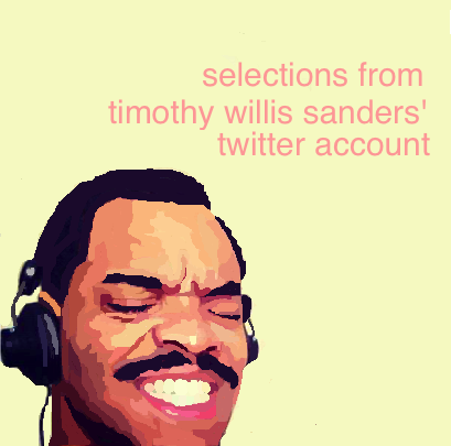 malloryannwhitten:  drawing for selections from timothy willis sanders' twitter account by timothy willis sanders, edited by megan boyle