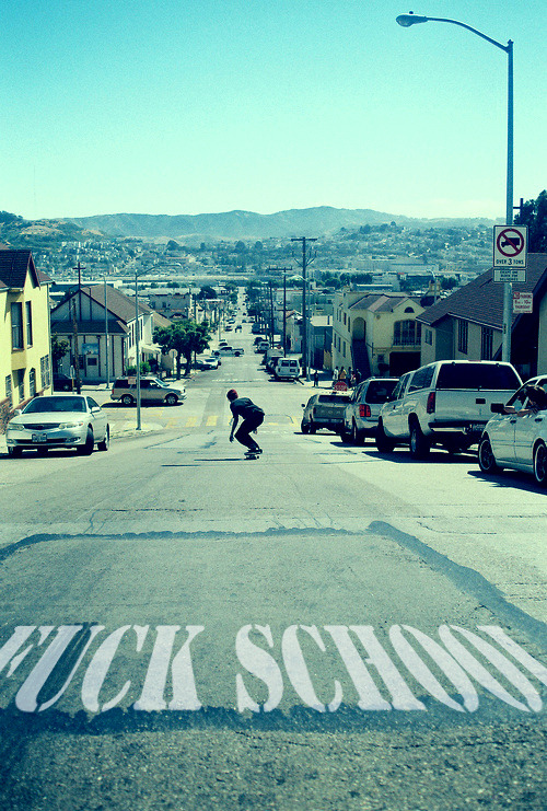 "anybody notice it fuck school & he going ""DOWN HILL"" or is it obvious what im saying?? O_o lol"
