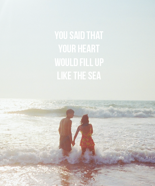 an ocean is enough to love, you said that your heart was like the sea