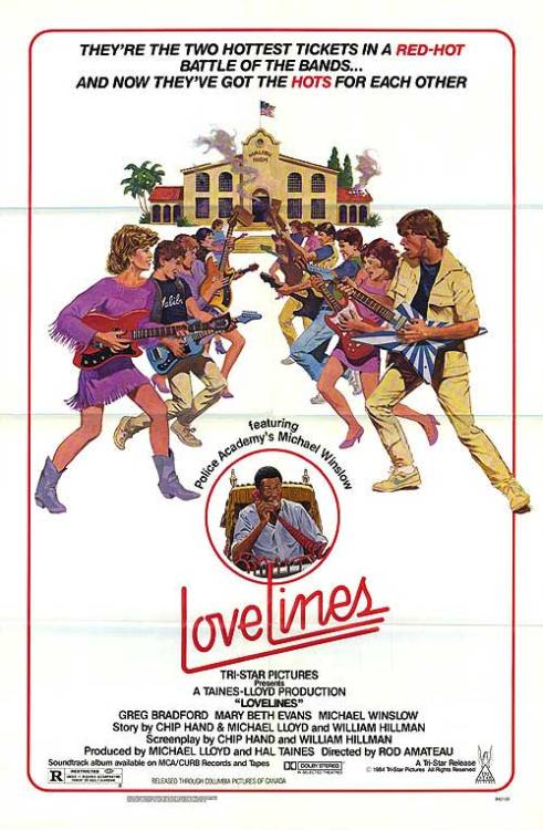 "Lovelines (1984)  Greed, lust, dirty tricks and bloody fist fights… All those things that make life worth living. When Piper and Rick, the two hottest properties in the Battle of the Bands want to make it, only one thing stands in their way. They're from opposing High Schools. And Malibu High's 6'6"" muscle-bound monster Godzilla is going to do everything and anything stop his sweet little sister getting it on with some jerk from the Coldwater Canyon High. When all else fails, only Lovelines answering service can keep them together.  Cast: Mary Beth Evans, Greg Bradford Follow this blog for the neverending list of all the teen movies ever made!"