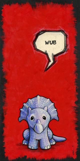 "dragoncharming:   Let's be clear—-this is not ""love"" pronounced as ""wub."" That would be saccharine. Triceratopses just say ""wub."" Well known science fact. At least, the young ones do. The older ones say ""gronk."" Stegasaurs say ""moo."" Anklyosaurs go ""Hmmph!"" and ignore you thereafter.  Look, I don't make the rules. - Ursula Vernon"