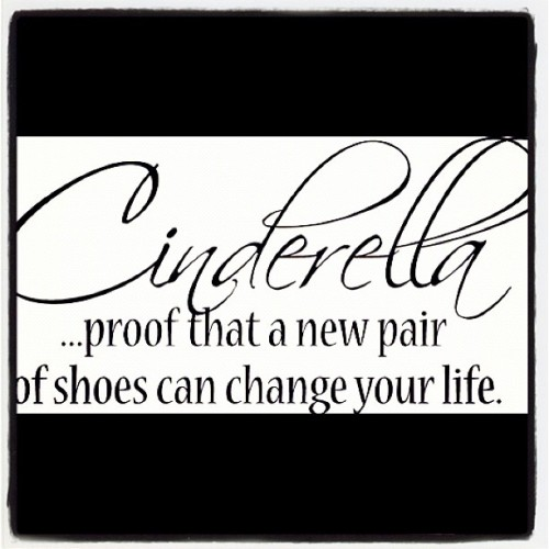 Cinderella                             …proof that a new pair of shoes can change your life (Taken with Instagram)