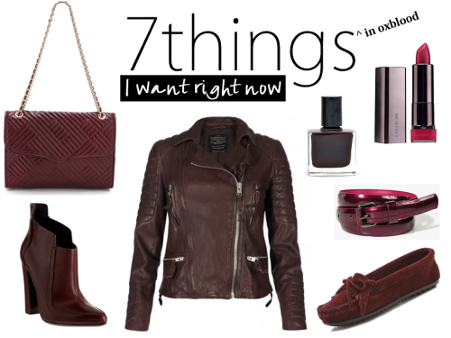 "7 Things I Want Right Now [in oxblood].  [Disclaimer: This brownish red the season's hottest color. You may also see it referred to as wine or burgundy. Oxblood is my personal favorite.] Rebecca Minkoff Large Affair bag —I already own 2 amazing RM bags -call me a Minkette!- and I cannot get enough. This quilted stunner is the perfect size for daily essentials, but looks amazing as an evening bag as well. The Italian leather is so buttery soft and the shape is timeless. Alexander Wang booties —A slip on bootie is the most versatile shoe in a Fall wardrobe. I guarantee you will not run out of ways to wear them, whether with a dress, skinny jeans, maxi skirt, or wide leg pants. All Saints leather moto jacket —A motorcycle jacket is a great change-up to a blazer, and quite a bit warmer. I really like to juxtapose a style like this one with a floaty dress to toughen up a floral print, but it looks just as polished over a slouchy sweater and black jeans.  Covergirl lipstick in Euphoria —I love the way a berry lip looks on anyone, and this formula glides on like butter. I apply it straight from the tube, then smudge it with my finger for a berry-stained look that is on point for Fall.  RGB nail polish  — One of my favorite ""winter"" polishes as a kid was Brucci Black Cherry— stolen from my mom's collection, of course. This polish from RBG is the identical twin to my favorite shade and it's oh-so-chic on super short, square nails. Forever 21 Patent skinny belt — A great way to try ""oxblood"" for only a few dollars: belt a blazer, a dress, or a cardigan with this stylish little piece.  Minnetonka moccasin —I would need more hands to count the City Girls I've seen in NYC subways switching from moccasins to stilettos before work. They are super comfy, don't compromise your outfit the way most sneakers do, and can get stuffed into your purse without taking up too much space. I've been wearing Minnetonkas since I was 2, and this color update for Fall is just what I've been looking for."
