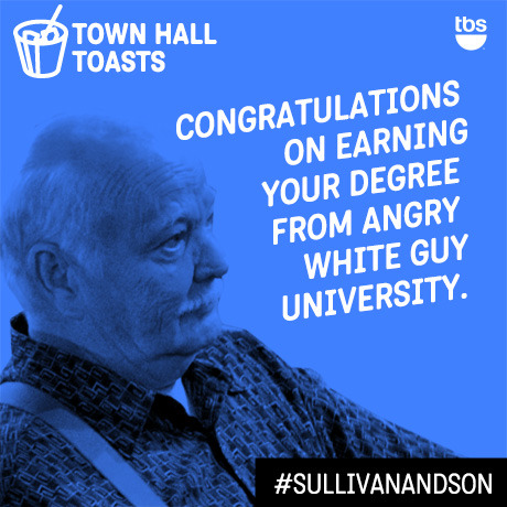 Congratulations on earning your degree from Angry White Guy University.  #SullivanandSon on TBS - New Series Thursdays at 10/9c