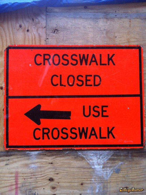 Crosswalk Closed. Use Crosswalk Use the crosswalk. We dare you.