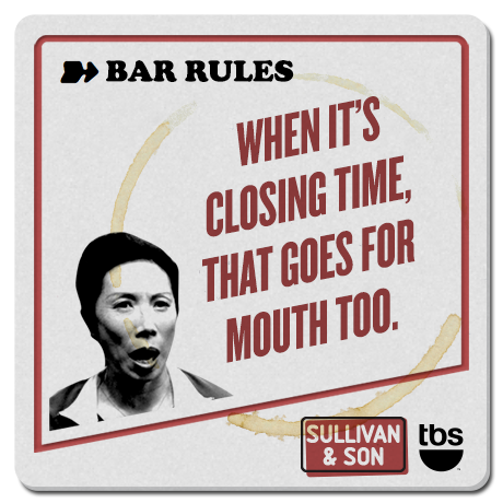 When it's closing time, that goes for mouth too.  #SullivanandSon on TBS - New Series Thursdays at 10/9c