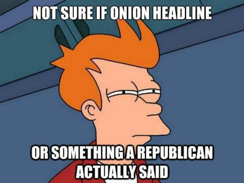It's bad when you can't tell the difference between The Onion and what Republicans actually believe.  FOLLOW THIS BLOG