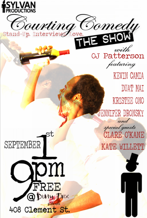 "9/1. Courting Comedy: The Show @ Dirty Trix. 408 Clement St. SF. 9PM. Free. Featuring Kevin Camia, Kristee Ono, Duat Mai, Jennifer Dronsky, Kate Willett, and Clare O'Kane. Hosted by OJ Patterson.   Sylvan Productions presents another night of great comedy at the historic Dirty Trix Saloon. Get Yucked Up and the Friend Zone is taking a break and handing the reins to OJ Patterson, comedian/blogger/enthusiast, and he is bringing his brand of showcase featuringKevin Camia (Hilariously dark and brilliant, Comedy Central, SF Punch Line)Kristee Ono (Smartly sardonic, alluringly demure, Ladies Brainwash)Duat Mai (Abstract, hyperbolic surrealist, Rejects of Comedy) Jennifer Dronsky (Clever, ribbing, colloquialism, Hella Gay Comedy)and special guestsClare O'Kane (Seriously silly, hopelessly hilarious, Sylvan Productions)Kate Willett (Taut, spry, dashing, deadpan, The Mission Position) After each comedian a brief tongue and cheek, ""post-game"" interview occurs, giving the night a sense of depth and unpredictability. It shall be a very fun time."